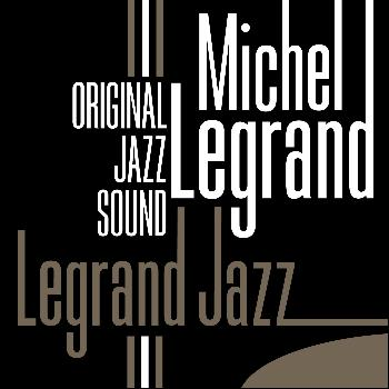 Michel Legrand - Original Jazz Sound: Legrand Jazz