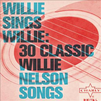 Willie Nelson - Willie Sings Willie: 30 Classic Willie Nelson Songs