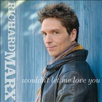 Richard Marx - Wouldn't Let Me Love You