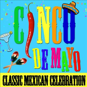 Various Artists - Cinco de Mayo! Classic Mexican Celebration