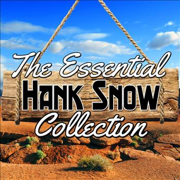 Hank Snow - The Essential Collection