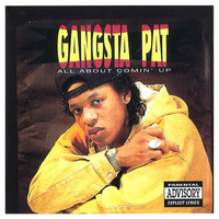 Gangsta Pat - All About Comin' Up (Explicit)