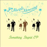 Jim Murple Memorial - Something Stupid EP