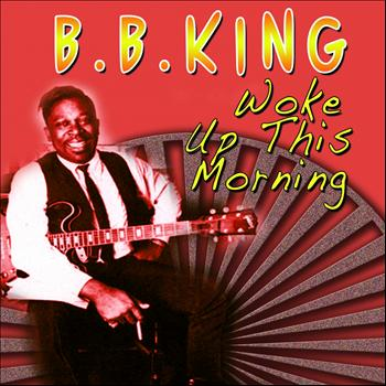 B.B. King - Woke Up This Morning