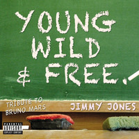 Jimmy Jones - Young, Wild & Free (A Bruno Mars Tribute)