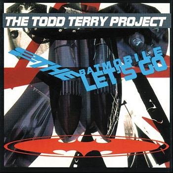 The Todd Terry Project - 2 The Batmobile Let's Go
