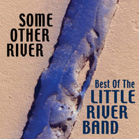 Little River Band - Some Other River: Best Of The Little River Band (Re-Record Versions)