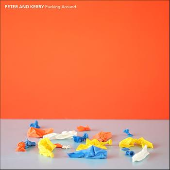 Peter and Kerry - Fucking Around (Explicit)