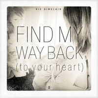 Rie Sinclair - Find My Way Back (To Your Heart)