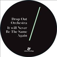 Drop Out Orchestra - It Will Never Be The Same Again