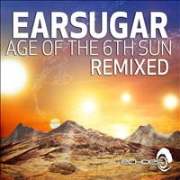 earsugar - Age of the 6th Sun - Remixed