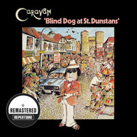Caravan - Blind Dog at St. Dunstans (Remastered)