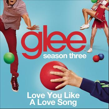 Glee Cast - Love You Like A Love Song (Glee Cast Version)