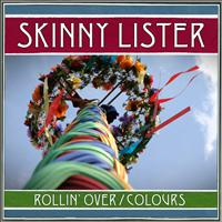 Skinny Lister - Rollin' Over / Colours