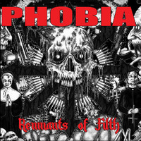 Phobia - Remnants of Filth (Explicit)
