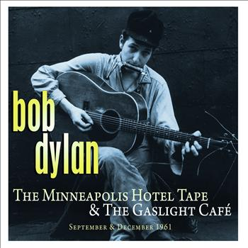 Bob Dylan - The Minneapolis Hotel Tape & The Gaslight Café (Live)