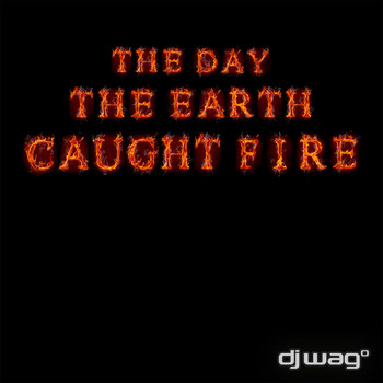 DJ Wag - The Day the Earth Caught Fire 2012