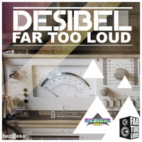 Far Too Loud - Desibel