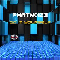 PhatNoize - Do It Yourself