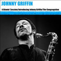 Johnny Griffin - A Blowin' Session / Introducing Johnny Griffin / The Congregation