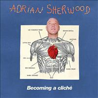 Adrian Sherwood - Becoming A Cliché