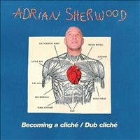 Adrian Sherwood - Becoming A Cliche/ Dub Cliché