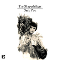 The Shapeshifters - Only You