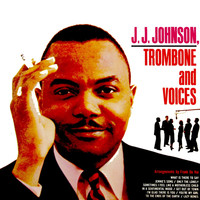 J. J. Johnson - Trombone And Voices
