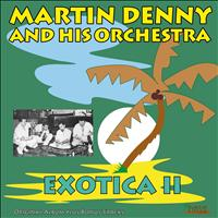 Martin Denny and His Orchestra - Exotica II