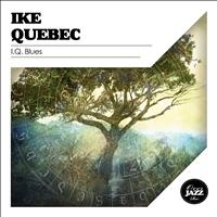 Ike Quebec - I.Q. Blues
