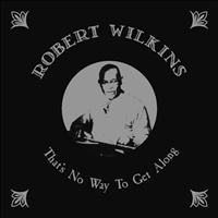 Robert Wilkins - That's No Way to Get Along