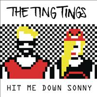 The Ting Tings - Hit Me Down Sonny