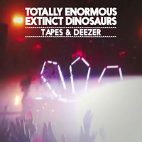 Totally Enormous Extinct Dinosaurs - Tapes & Deezer EP