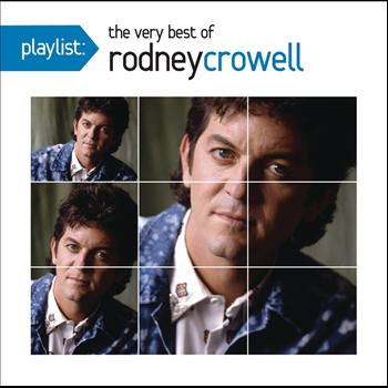RODNEY CROWELL - Playlist: The Very Best Of Rodney Crowell