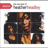 Heather Headley - Playlist: The Very Best Of Heather Headley