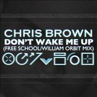 Chris Brown - Don't Wake Me Up (Free School / William Orbit Mix)