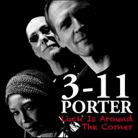 3-11 Porter - Luck Is Around The Corner