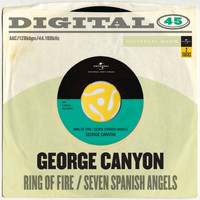 George Canyon - Ring Of Fire / Seven Spanish Angels (Digital 45)