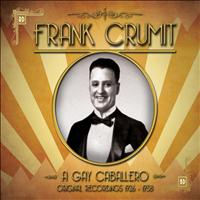 Frank Crumit - Frank Crumit - a Gay Caballero Original Recordings 1926 - 1938