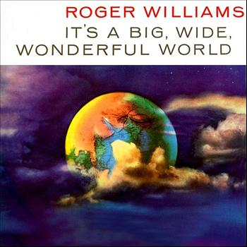 Roger Williams - It's A Big Wide Wonderful World