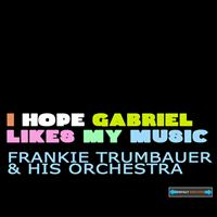 Frankie Trumbauer And His Orchestra - I Hope Gabriel Likes My Music EP