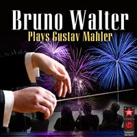 Bruno Walter & the New York Philharmonic Orchestra - Bruno Walter Plays Gustav Mahler