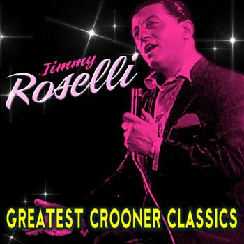 Jimmy Roselli - Greatest Crooner Classics