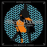 Alberto Podesta - The Roots of Tango - Sombras del Puerto