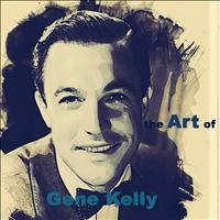 Gene Kelly - The Art of Gene Kelly (Remastered)