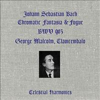 George Malcolm - Bach: Chromatic Fantasia & Fugue, BWV 903 (Remastered)