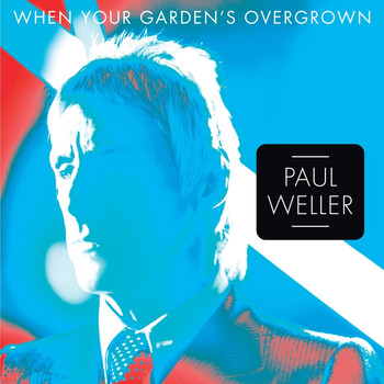 Paul Weller - When Your Garden's Overgrown - Single