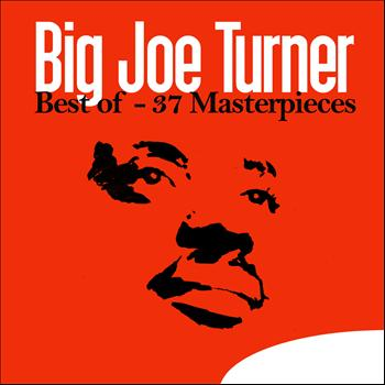 Big Joe Turner - Best of - 37 Masterpieces