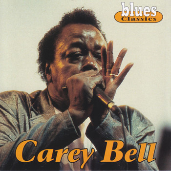 Carey Bell - Blues Classics: Carey Bell