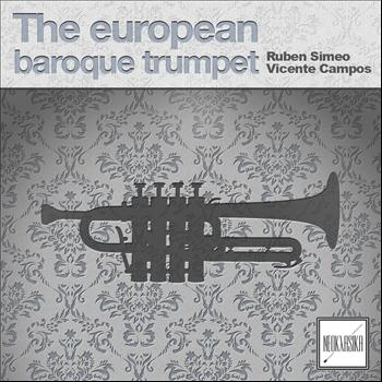 Ruben Simeo and Vicente Campos - The European Baroque Trumpet